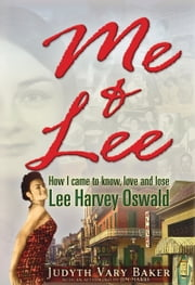 Me & Lee - How I Came to Know, Love and Lose Lee Harvey Oswald ebook by Judyth Vary Baker,Jim Marrs