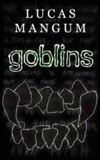 Goblins ebook by Lucas Mangum