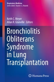 Bronchiolitis Obliterans Syndrome in Lung Transplantation ebook by Keith C. Meyer,Allan R. Glanville