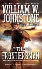 The Frontiersman eBook by William W. Johnstone, J.A. Johnstone