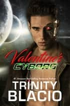 Valentine's Cyborg ebook by Trinity Blacio