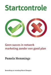 Startcontrole - geen succes in netwerk marketing zonder een goed plan ebook by Pamela Hemmings, Marcel Bongers