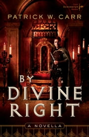 By Divine Right (The Darkwater Saga) - A Novella ebook by Patrick W. Carr