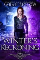 Winter's Reckoning - A Witch Detective Urban Fantasy Novel ebook by Sarah Biglow