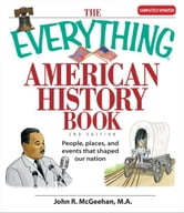 The Everything American History Book: People, Places, and Events That Shaped Our Nation ebook by John R. McGeehan