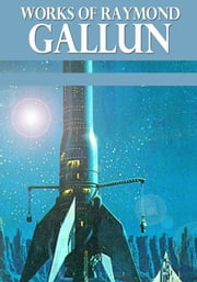 Works of Raymond Gallun ebook by Raymond Gallun
