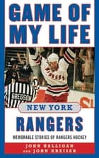 Game of My Life New York Rangers ebook by John Halligan,John Kreiser