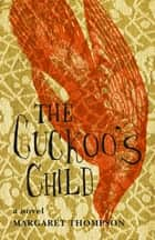 The Cuckoo's Child ebook by Margaret Thompson
