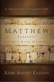 Matthew - Presents Yeshua, King Messiah ebook by Rabbi Barney Kasdan