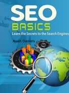 SEO Basics - Learn the Secrets to the Search Engines ebook by Noah Daniels