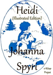 Heidi - Illustrated Edition ebook by Johanna Spyri,Elisabeth P. Stork,Maria L. Kirk