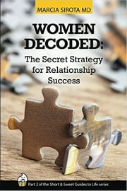 Women Decoded: The Secret Strategy for Relationship Success - The Short and Sweet Guides to Life, Book 2 ebook by Marcia Sirota, MD