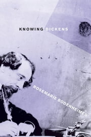 Knowing Dickens ebook by Rosemarie Bodenheimer