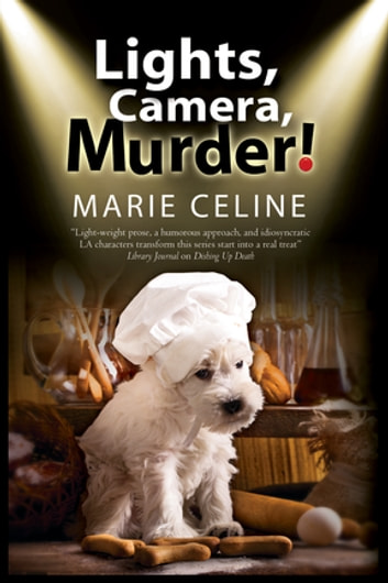 Lights Camera Murder! - A TV Pet Chef Mystery set in L.A. ebook by Marie Celine