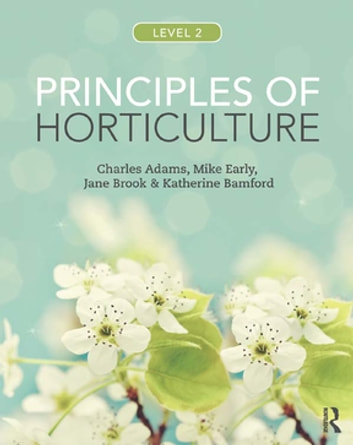 Principles of Horticulture: Level 2 ebook by Charles Adams,Mike Early,Jane Brook,Katherine Bamford