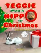 Teggie Wants a Hippo for Christmas ebook by Claudette Melanson