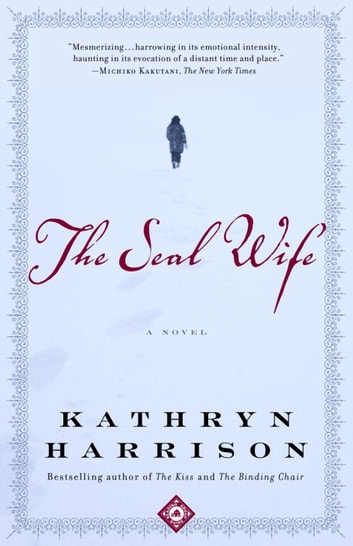The Seal Wife - A Novel ebook by Kathryn Harrison