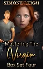 Mastering the Virgin Box Set Four: A BDSM Ménage Erotic Thriller - Mastering the Virgin Box Set, #4 ebook by
