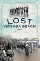Lost Virginia Beach ebook by Amy Waters Yarsinske
