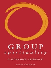 Group Spirituality - A Workshop Approach ebook by Roger Grainger