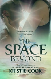 The Space Beyond - (Book of Phoenix #2) ebook by Kristie Cook