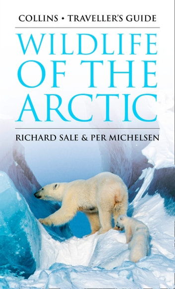 Wildlife of the Arctic (Traveller's Guide) ebook by Richard Sale