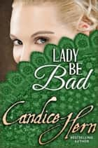 Lady Be Bad ebook by Candice Hern