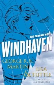 Windhaven (Graphic Novel) ebook by Lisa Tuttle, George R. R. Martin, Elsa Charretier