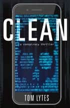 Clean - A Conspiracy Thriller eBook by Tom Lytes