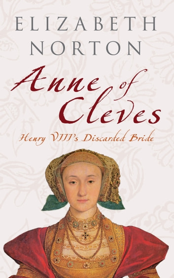Anne of Cleves: Henry VIII's Discarded Bride - Henry VIII's Discarded Bride ebook by Elizabeth Norton