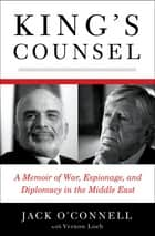King's Counsel: A Memoir of War, Espionage, and Diplomacy in the Middle East ebook by Jack O'Connell,Vernon Loeb