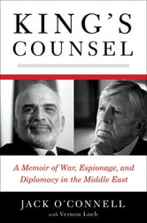 King's Counsel: A Memoir of War, Espionage, and Diplomacy in the Middle East ebook by Jack O'Connell