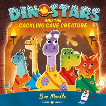 Dinostars and the Cackling Cave Creature ebook by Ben Mantle