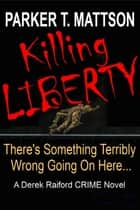 Killing Liberty ebook by Parker T. Mattson