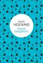 Good Daughters eBook by Mary Hocking