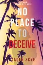 No Place to Deceive (Murder in the Keys—Book #5) ebook by Jaden Skye