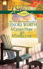 A Certain Hope and A Perfect Love: A Certain Hope\A Perfect Love ebook by Lenora Worth