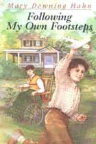 Following My Own Footsteps ebook by Mary Downing Hahn
