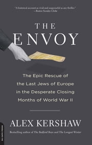 The Envoy - The Epic Rescue of the Last Jews of Europe in the Desperate Closing Months of World War II ebook by Alex Kershaw
