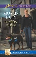 Guard Duty (Mills & Boon Love Inspired Suspense) (Texas K-9 Unit, Book 3) eBook by Sharon Dunn