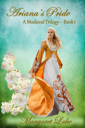 Ariana's Pride - A Medieval Trilogy, #1 ebook by Margaret Lake