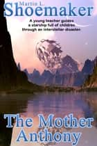 The Mother Anthony ebook by Martin L. Shoemaker