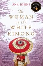 The Woman in the White Kimono - (A BBC Radio 2 Book Club pick) ebook by Ana Johns