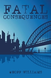 Fatal Consequences ebook by Geoff Williams