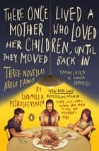 There Once Lived a Mother Who Loved Her Children, Until They Moved Back In ebook by Ludmilla Petrushevskaya,Anna Summers,Anna Summers
