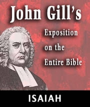 John Gill's Exposition on the Entire Bible-Book of Isaiah ebook by John Gill