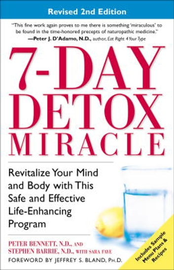 7-Day Detox Miracle - Revitalize Your Mind and Body with This Safe and Effective Life-Enhancing Progra m ebook by Peter Bennett, N.D.,Stephen Barrie, N.D.,Sara Faye