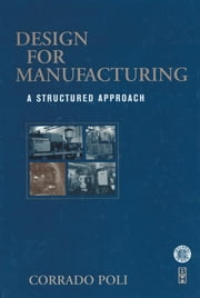 Design for Manufacturing - A Structured Approach ebook by Corrado Poli