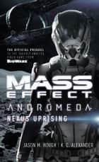 Mass Effect - Andromeda: Nexus Uprising ebook by Jason M. Hough, K C Alexander
