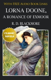 LORNA DOONE A ROMANCE OF EXMOOR Classic Novels: New Illustrated [Free Audio Links] ebook by R. D. Blackmore